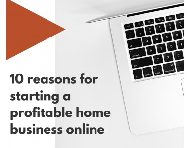 10 reasons for starting a profitable home business online